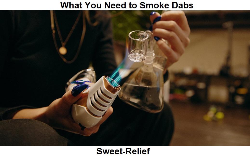 what do i need to smoke dabs